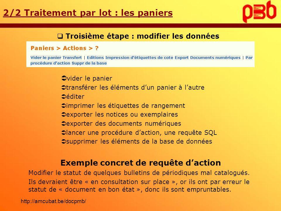 Troisième étape : modifier les données 2/2 Traitement par lot : les paniers Exemple concret de requête daction Modifier le statut de quelques bulletin