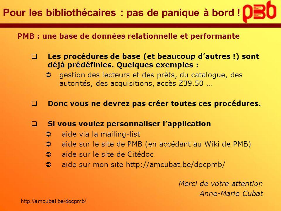 Pour les bibliothécaires : pas de panique à bord ! PMB : une base de données relationnelle et performante Les procédures de base (et beaucoup dautres