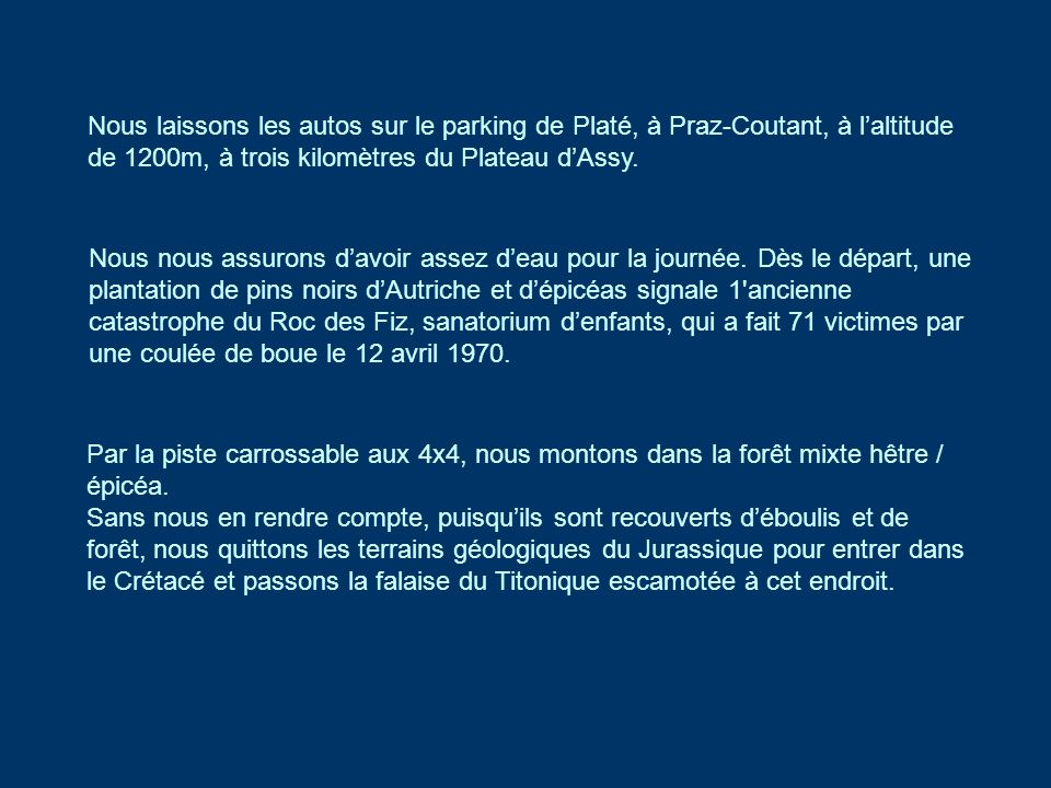 Nous laissons les autos sur le parking de Platé, à Praz-Coutant, à laltitude de 1200m, à trois kilomètres du Plateau dAssy. Nous nous assurons davoir