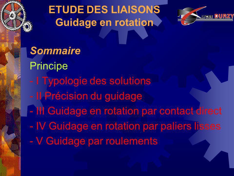 ETUDE DES LIAISONS Guidage en rotation - Principe : Lobjectif du guidage en rotation est de réaliser une liaison pivot ayant des caractéristiques adaptées aux conditions de fonctionnement.