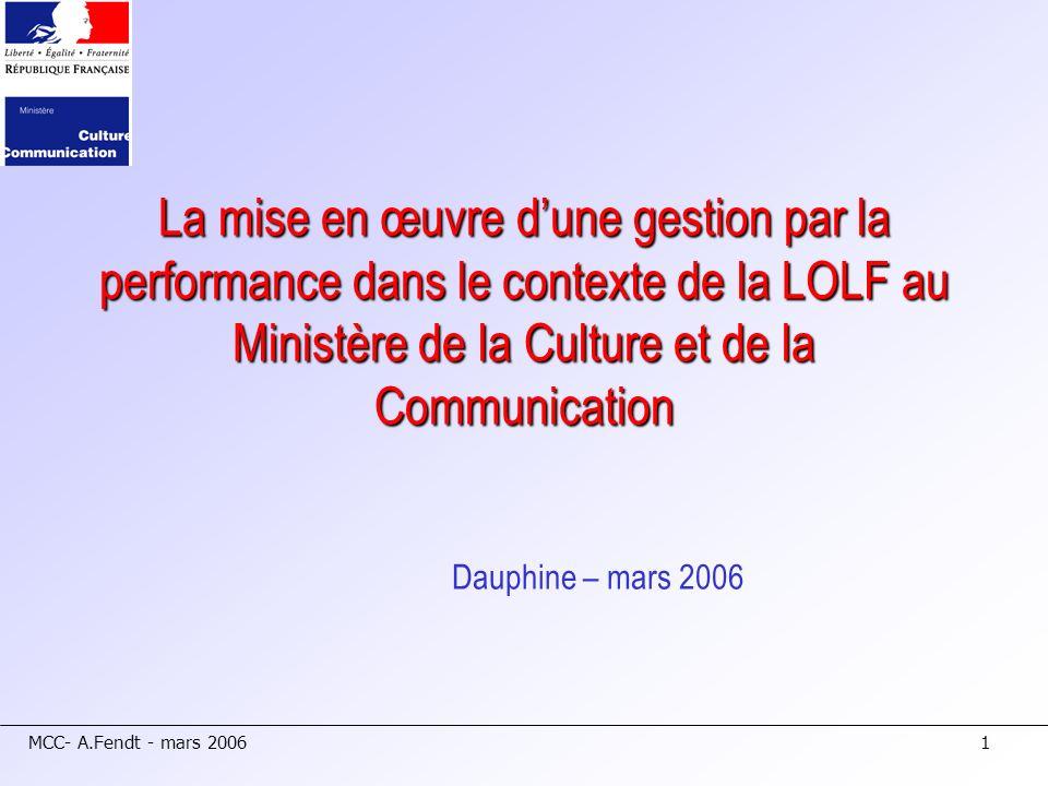 MCC- A.Fendt - mars 20061 La mise en œuvre dune gestion par la performance dans le contexte de la LOLF au Ministère de la Culture et de la Communicati