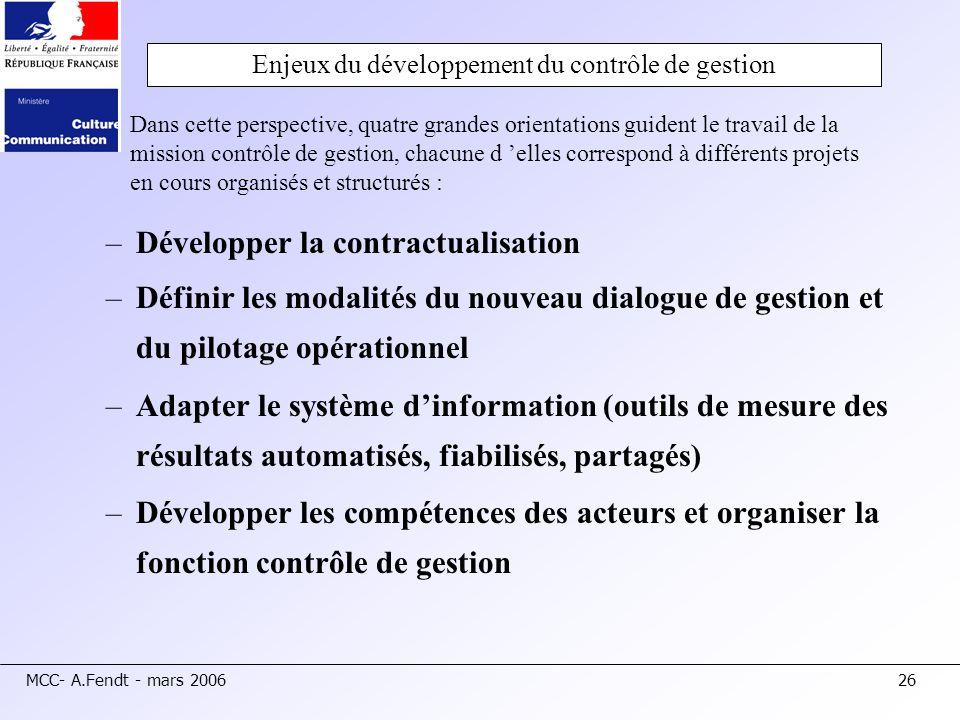 MCC- A.Fendt - mars 200626 –Développer la contractualisation –Définir les modalités du nouveau dialogue de gestion et du pilotage opérationnel –Adapte