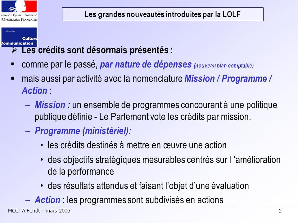 MCC- A.Fendt - mars 20065 Les crédits sont désormais présentés : comme par le passé, par nature de dépenses (nouveau plan comptable) mais aussi par ac