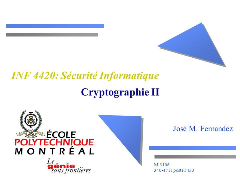 José M. Fernandez M-3106 340-4711 poste 5433 INF 4420: Sécurité Informatique Cryptographie II