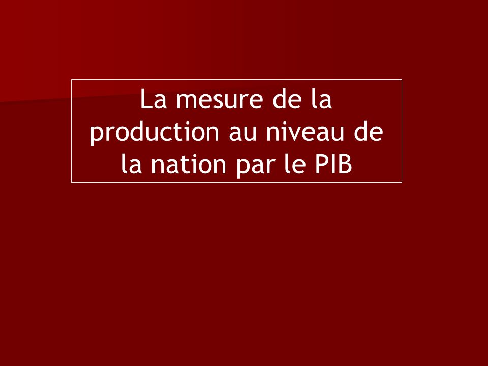 La mesure de la production au niveau de la nation par le PIB
