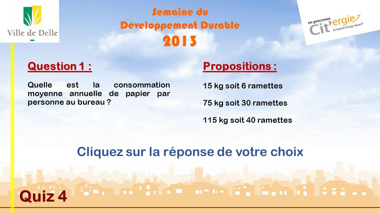 Semaine du Développement Durable 2013 Quiz 4 Question 4 : Propositions : BONNE REPONSE En Franche-Comté le gisement solaire est estimé entre 1 220 et 1 350 kWh/m²/an.