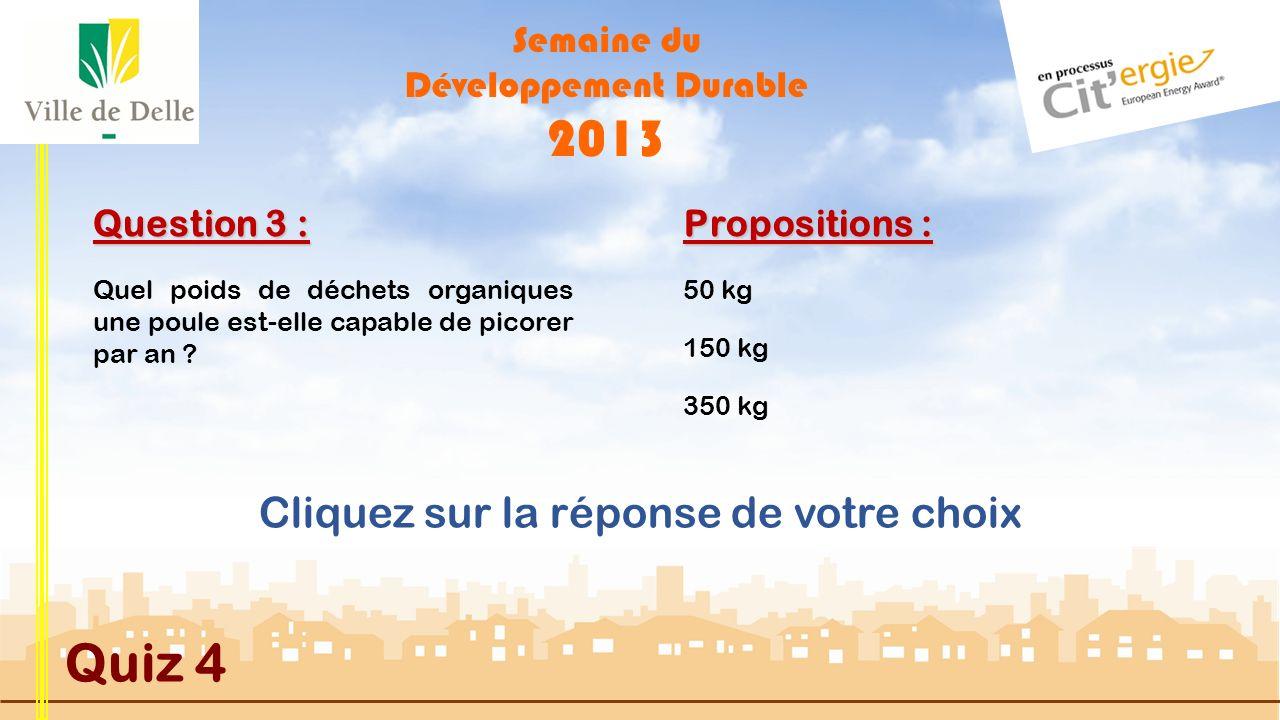 Semaine du Développement Durable 2013 Quiz 4 Question 2 : Propositions : Que signifie « DJU » ?Donnée Journalière Unique Densité Jour Urbanisée Degré