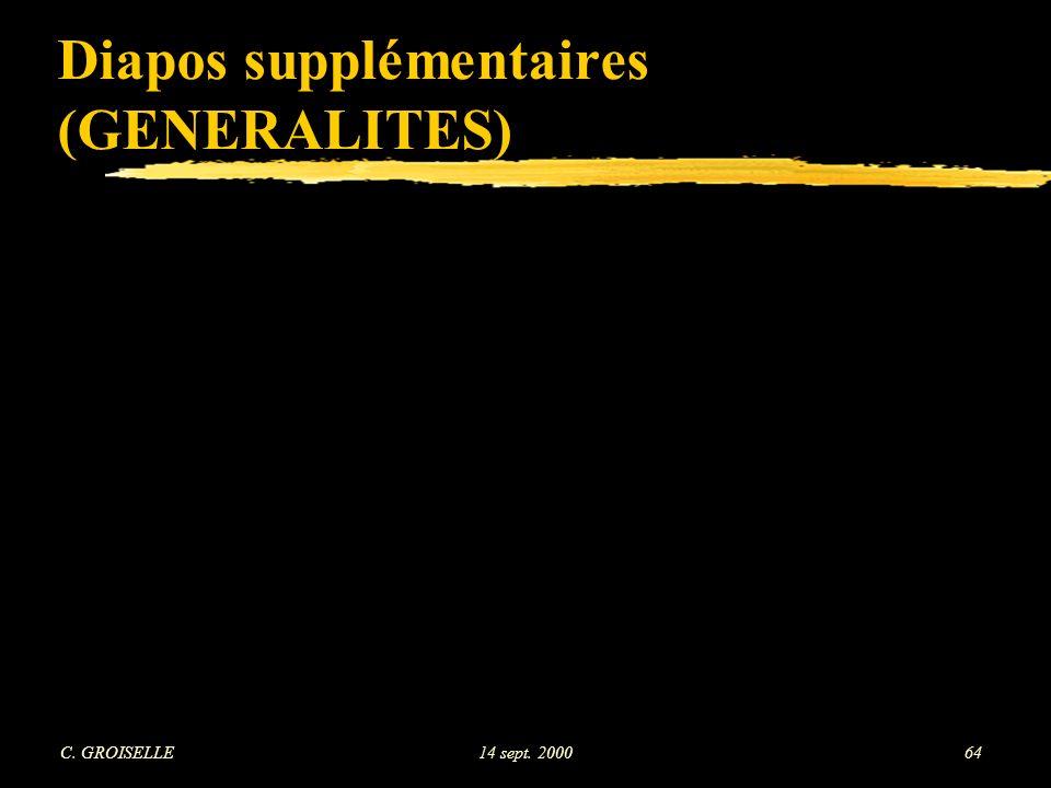 C. GROISELLE14 sept. 200064 Diapos supplémentaires (GENERALITES)