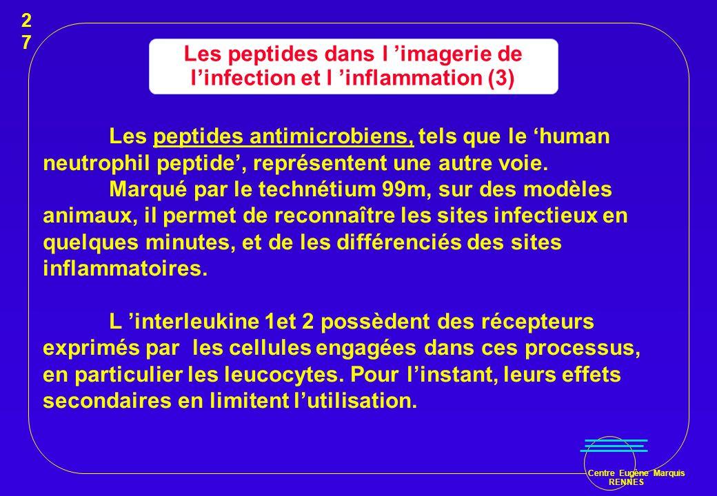 Centre Eugène Marquis RENNES Les peptides dans l imagerie de linfection et l inflammation (3) Les peptides antimicrobiens, tels que le human neutrophi