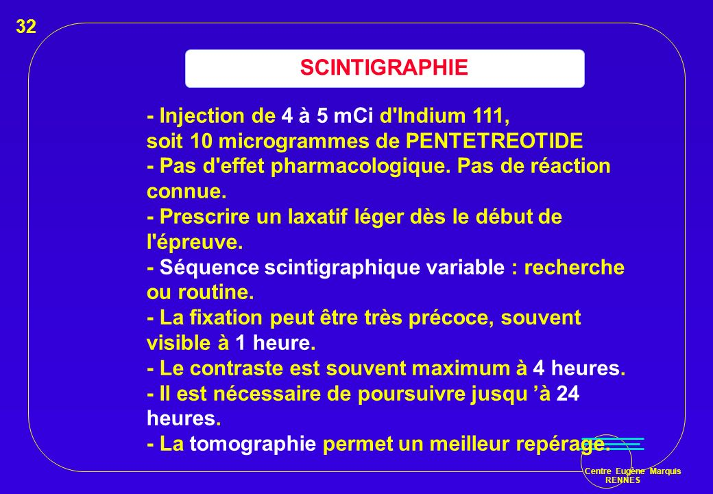 Centre Eugène Marquis RENNES - Injection de 4 à 5 mCi d'Indium 111, soit 10 microgrammes de PENTETREOTIDE - Pas d'effet pharmacologique. Pas de réacti