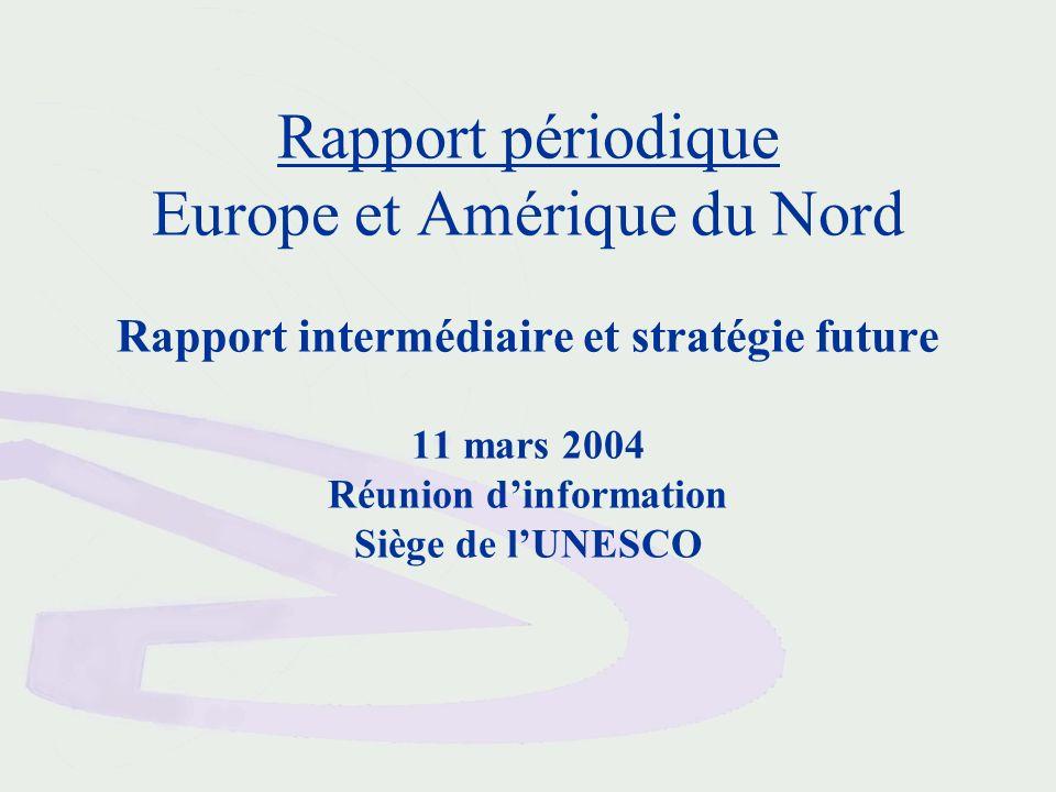 Rapport périodique Europe et Amérique du Nord Rapport intermédiaire et stratégie future 11 mars 2004 Réunion dinformation Siège de lUNESCO