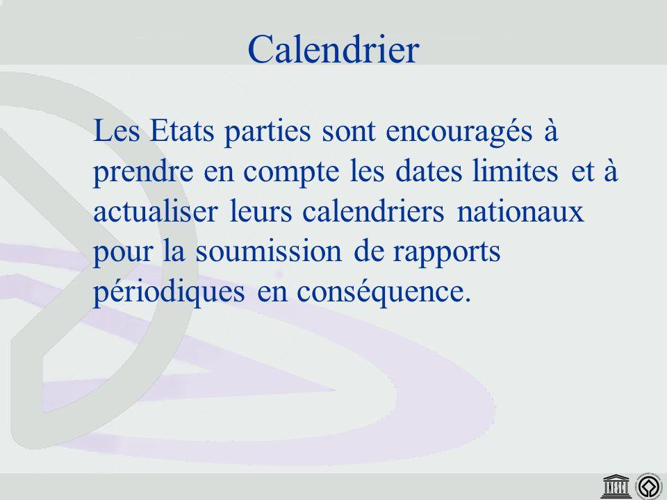 Calendrier Les Etats parties sont encouragés à prendre en compte les dates limites et à actualiser leurs calendriers nationaux pour la soumission de rapports périodiques en conséquence.