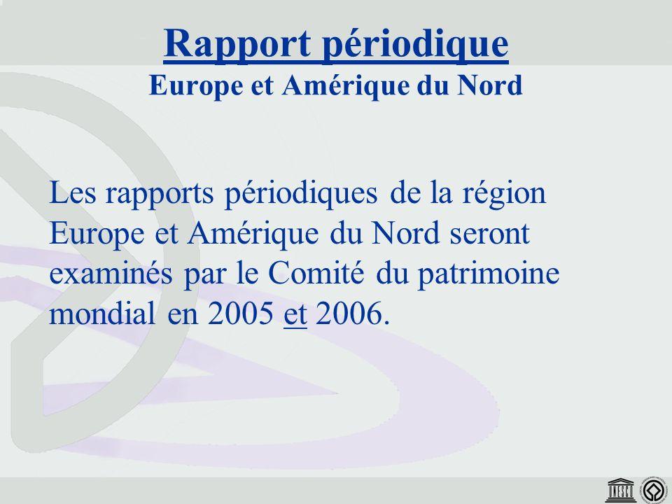 Les rapports périodiques de la région Europe et Amérique du Nord seront examinés par le Comité du patrimoine mondial en 2005 et 2006.