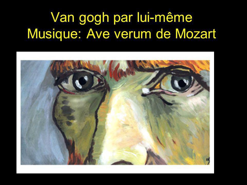 Van gogh par lui-même Musique: Ave verum de Mozart