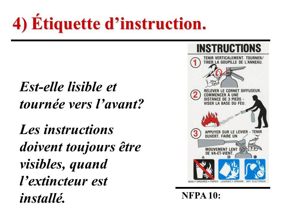 4) Étiquette dinstruction.NFPA 10: Est-elle lisible et tournée vers lavant.