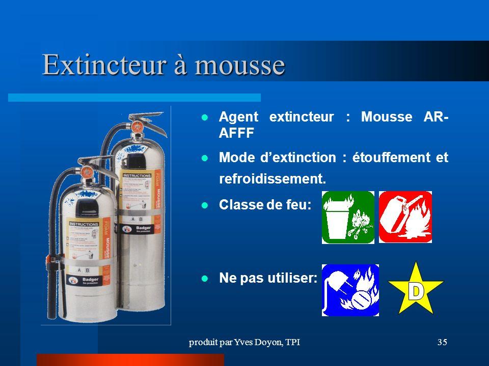 produit par Yves Doyon, TPI35 Extincteur à mousse Agent extincteur : Mousse AR- AFFF Mode dextinction : étouffement et refroidissement.