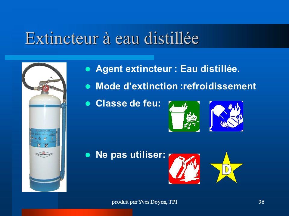 produit par Yves Doyon, TPI36 Extincteur à eau distillée Agent extincteur : Eau distillée.
