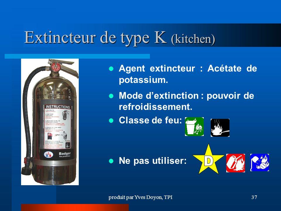 produit par Yves Doyon, TPI37 Extincteur de type K (kitchen) Agent extincteur : Acétate de potassium.