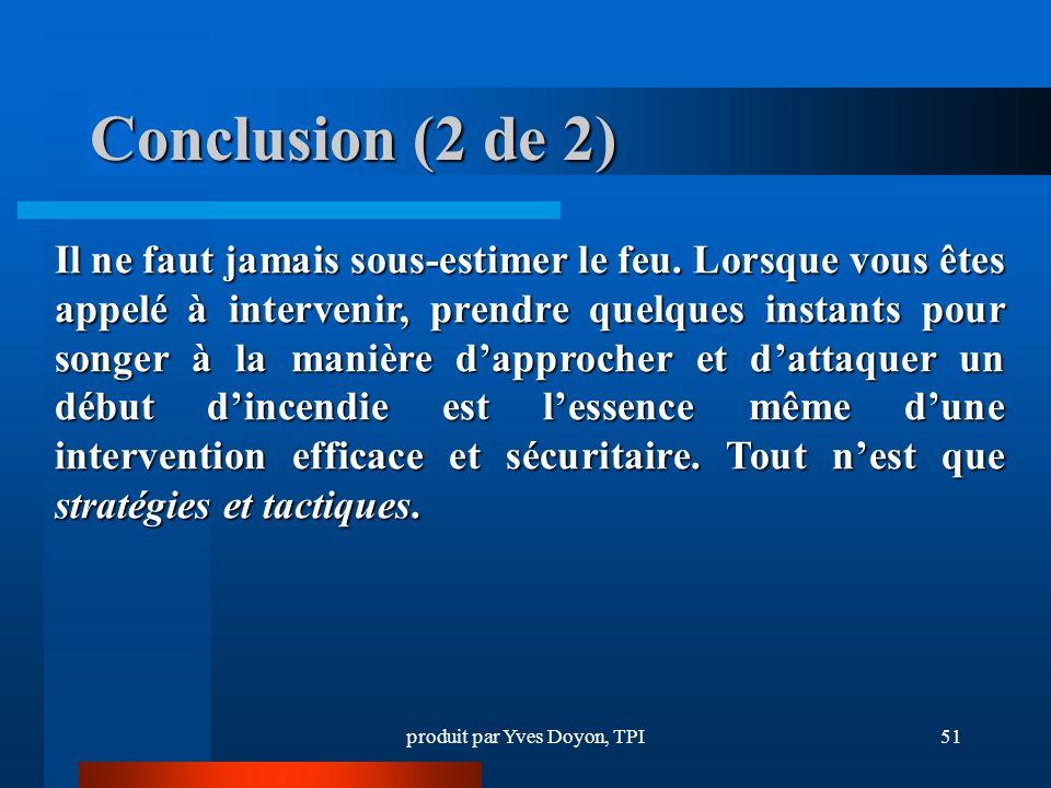 produit par Yves Doyon, TPI51 Conclusion (2 de 2) Il ne faut jamais sous-estimer le feu.