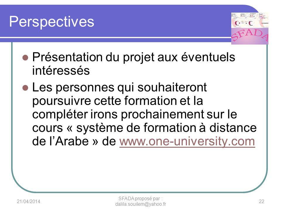 Perspectives Présentation du projet aux éventuels intéressés Les personnes qui souhaiteront poursuivre cette formation et la compléter irons prochaine