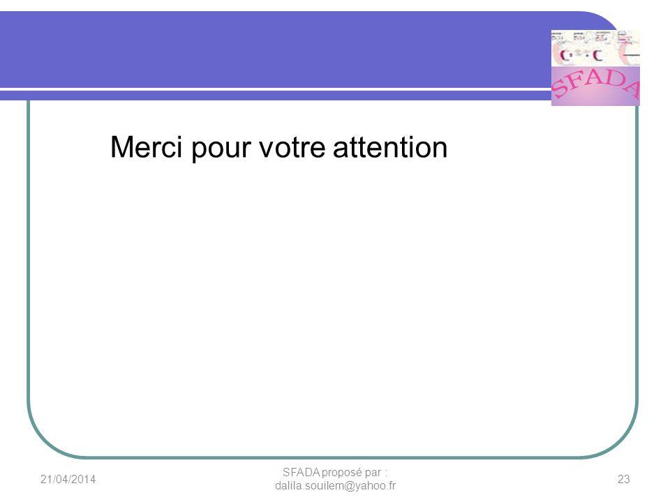 Merci pour votre attention 21/04/201423 SFADA proposé par : dalila.souilem@yahoo.fr