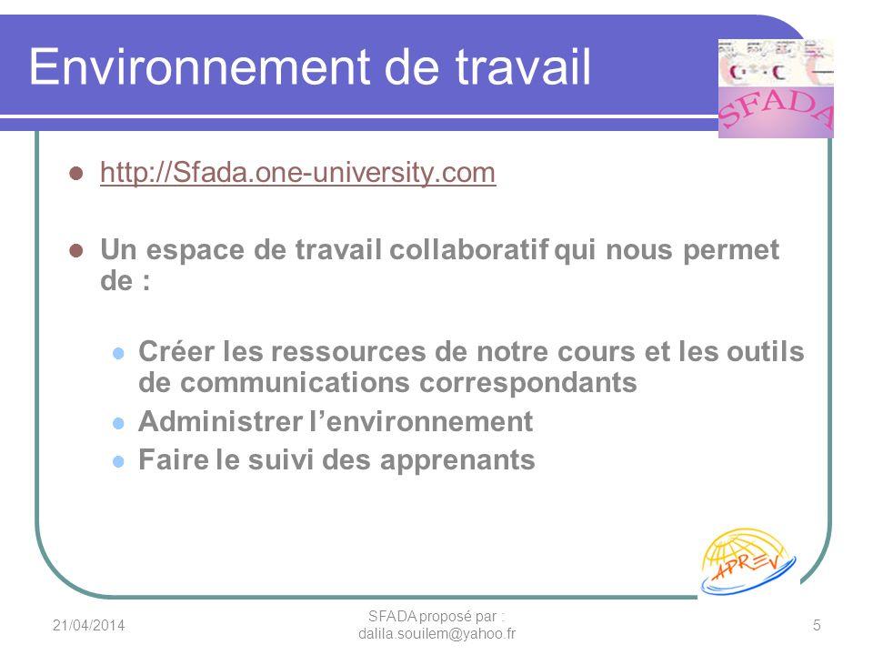 Environnement de travail http://Sfada.one-university.com Un espace de travail collaboratif qui nous permet de : Créer les ressources de notre cours et