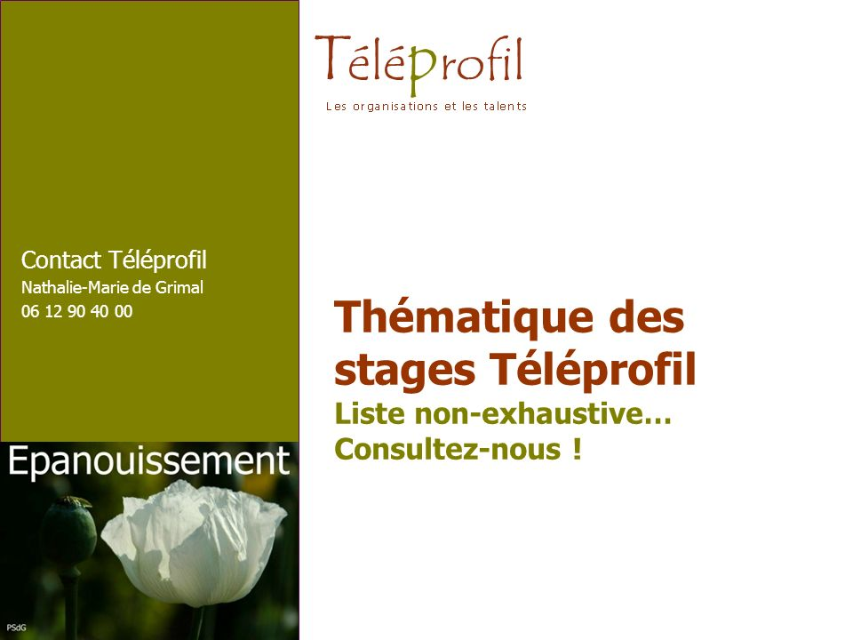 T élé p rofil Thématique des stages Téléprofil Liste non-exhaustive… Consultez-nous ! Contact Téléprofil Nathalie-Marie de Grimal 06 12 90 40 00