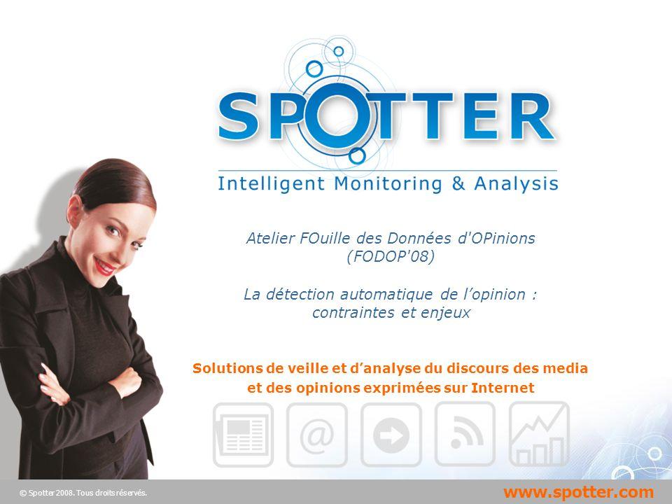 Projet suivi par Ana ATHAYDE www.spotter.com 1 Update : 27/05/2008 Solutions de veille et danalyse du discours des media et des opinions exprimées sur Internet www.spotter.com © Spotter 2008.