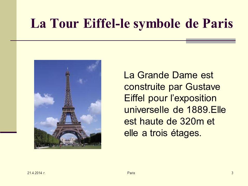 21.4.2014 г. Paris3 La Tour Eiffel-le symbole de Paris La Grande Dame est construite par Gustave Eiffel pour lexposition universelle de 1889.Elle est