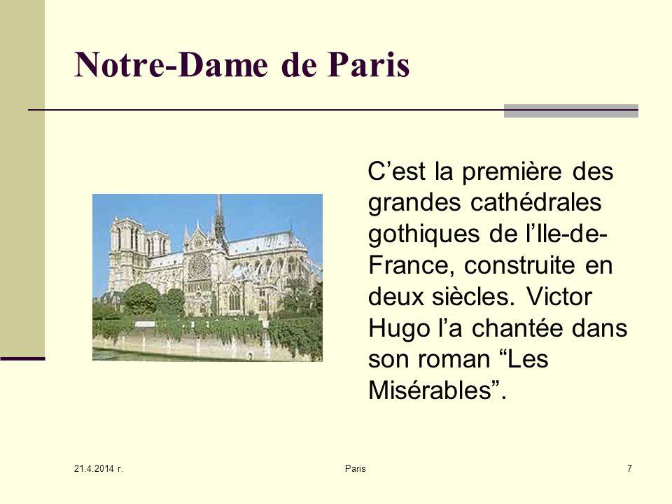 21.4.2014 г. Paris7 Notre-Dame de Paris Cest la première des grandes cathédrales gothiques de lIle-de- France, construite en deux siècles. Victor Hugo