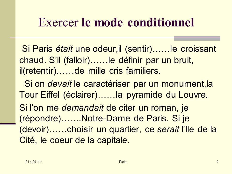21.4.2014 г. Paris9 Exercer le mode conditionnel Si Paris était une odeur,il (sentir)……le croissant chaud. Sil (falloir)……le définir par un bruit, il(