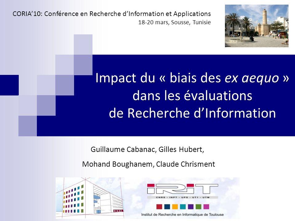 Impact du « biais des ex aequo » dans les évaluations de Recherche dInformation Guillaume Cabanac, Gilles Hubert, Mohand Boughanem, Claude Chrisment C