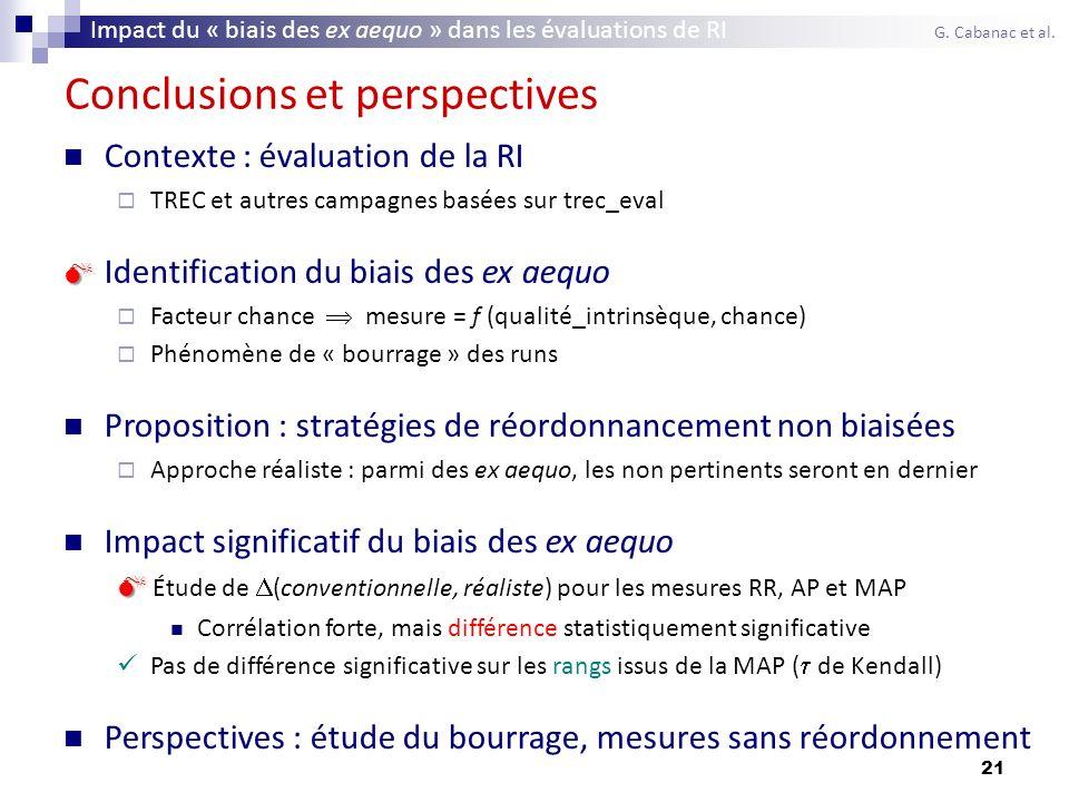 21 Conclusions et perspectives Contexte : évaluation de la RI TREC et autres campagnes basées sur trec_eval Identification du biais des ex aequo Facte