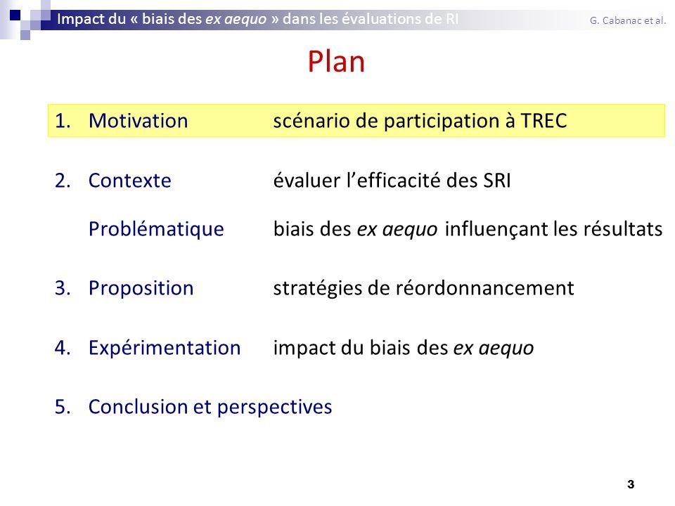 3 Plan 1.Motivationscénario de participation à TREC 2.Contexteévaluer lefficacité des SRI Problématiquebiais des ex aequo influençant les résultats 3.