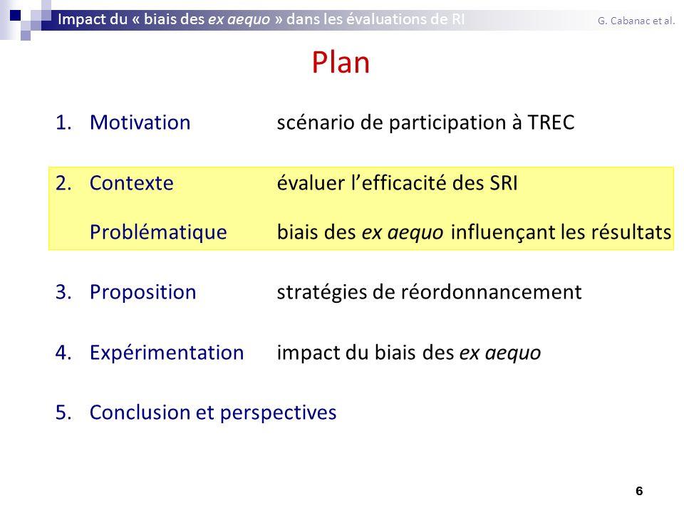 6 Plan 1.Motivationscénario de participation à TREC 2.Contexteévaluer lefficacité des SRI Problématiquebiais des ex aequo influençant les résultats 3.