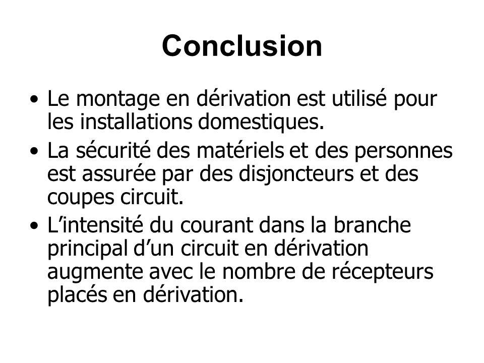 Conclusion Le montage en dérivation est utilisé pour les installations domestiques. La sécurité des matériels et des personnes est assurée par des dis