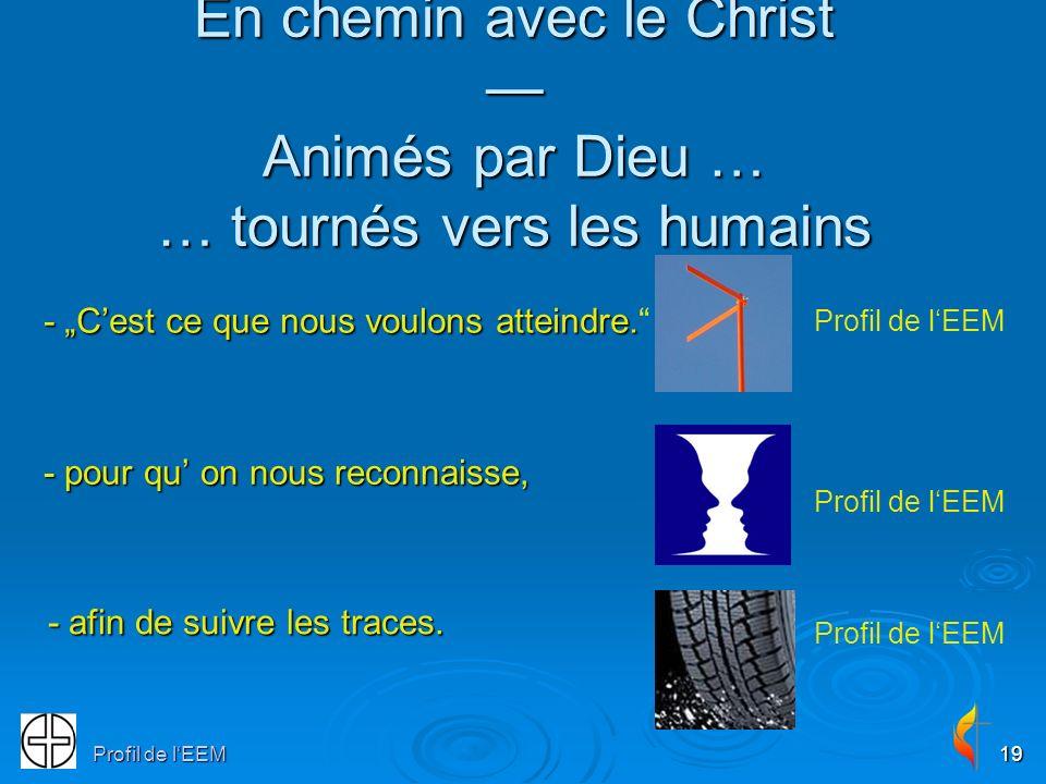 Profil de lEEM19 En chemin avec le Christ Animés par Dieu … … tournés vers les humains - pour qu on nous reconnaisse, - Cest ce que nous voulons atteindre.