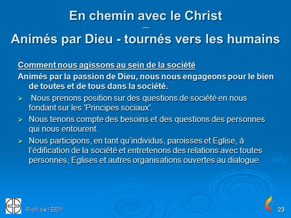 Profil de lEEM23 En chemin avec le Christ Animés par Dieu - tournés vers les humains Comment nous agissons au sein de la société Animés par la passion de Dieu, nous nous engageons pour le bien de toutes et de tous dans la société.