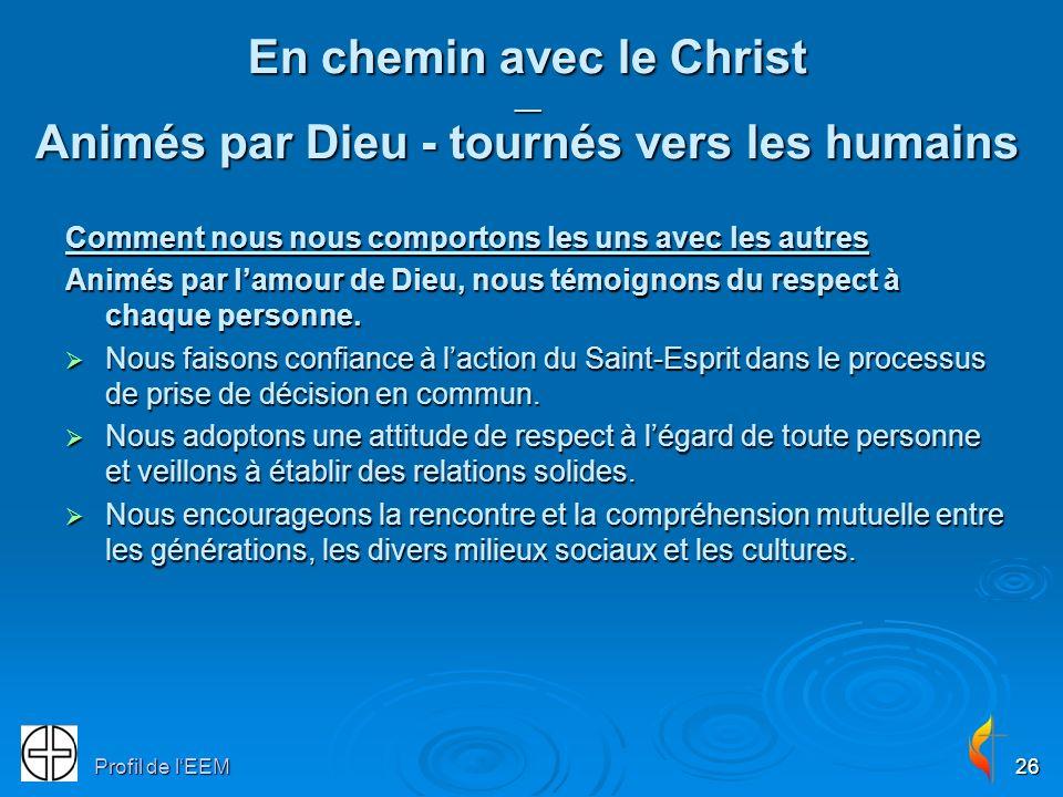Profil de lEEM26 En chemin avec le Christ __ Animés par Dieu - tournés vers les humains Comment nous nous comportons les uns avec les autres Animés par lamour de Dieu, nous témoignons du respect à chaque personne.