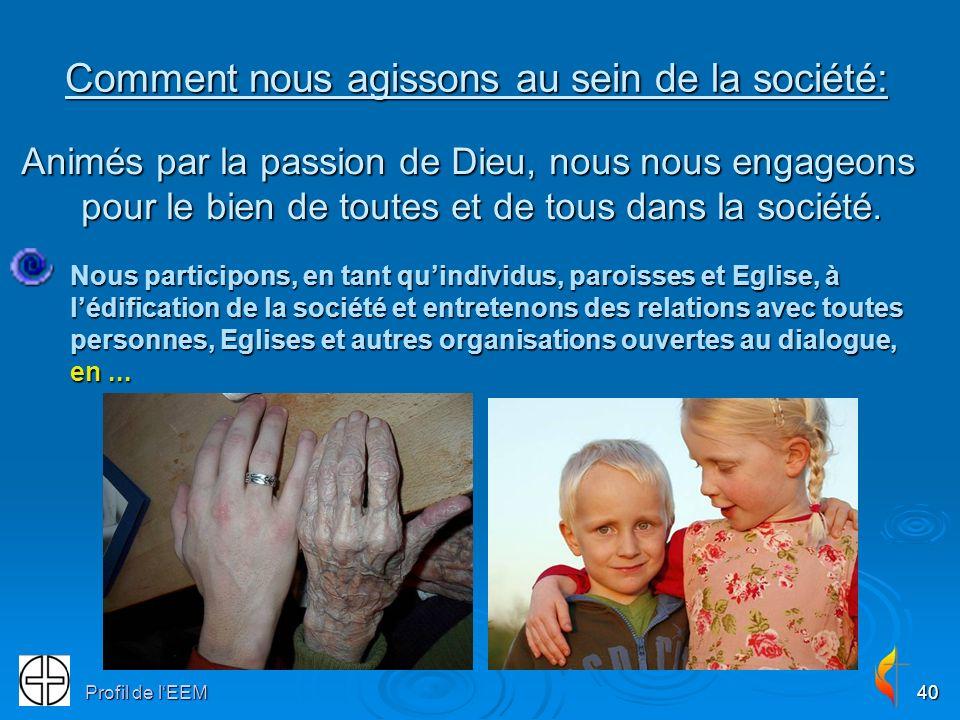 Profil de lEEM40 Comment nous agissons au sein de la société: Animés par la passion de Dieu, nous nous engageons pour le bien de toutes et de tous dans la société.