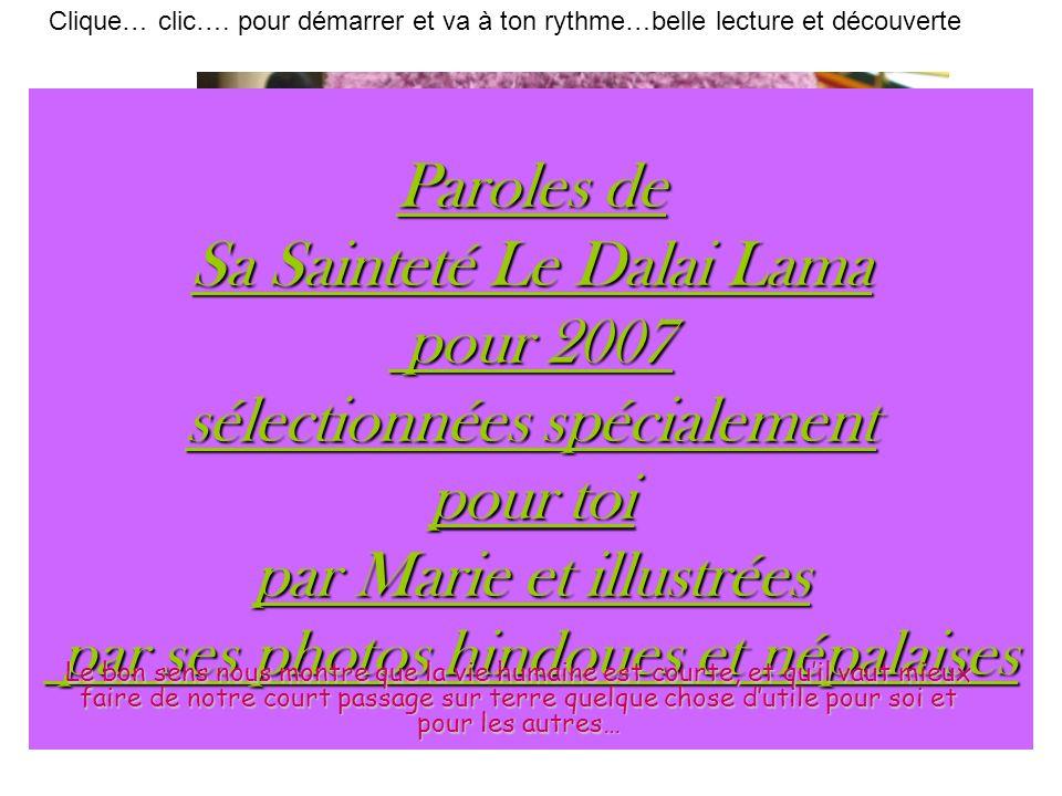 Clique… clic…. pour démarrer et va à ton rythme…belle lecture et découverte Paroles de Sa Sainteté Le Dalai Lama pour 2007 sélectionnées spécialement