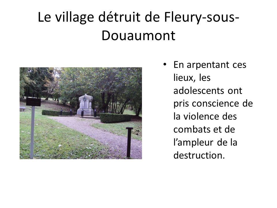 Le village détruit de Fleury-sous- Douaumont En arpentant ces lieux, les adolescents ont pris conscience de la violence des combats et de lampleur de