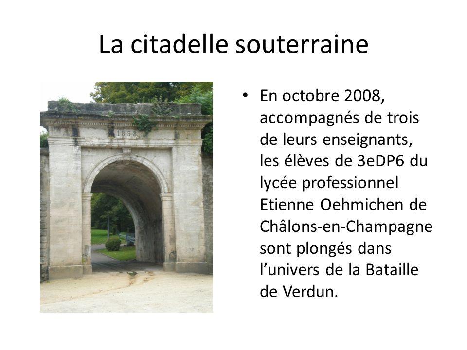 La citadelle souterraine En octobre 2008, accompagnés de trois de leurs enseignants, les élèves de 3eDP6 du lycée professionnel Etienne Oehmichen de C