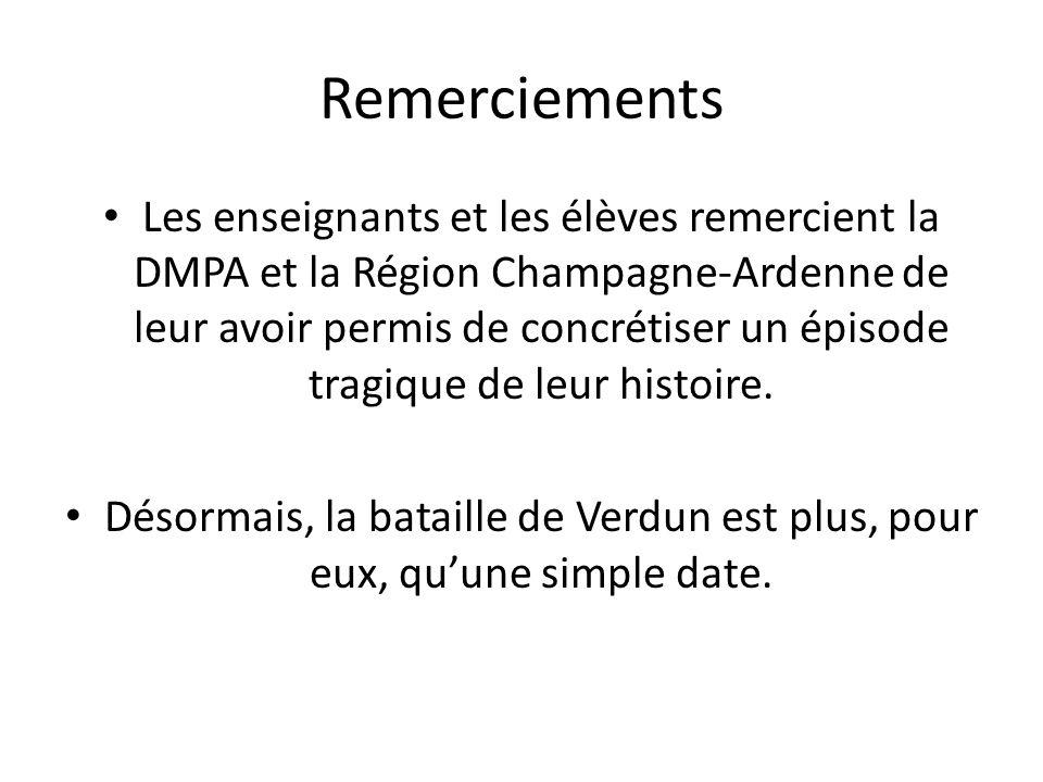 Remerciements Les enseignants et les élèves remercient la DMPA et la Région Champagne-Ardenne de leur avoir permis de concrétiser un épisode tragique