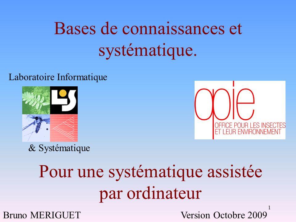 1 Laboratoire Informatique & Systématique Bases de connaissances et systématique. Pour une systématique assistée par ordinateur Bruno MERIGUETVersion