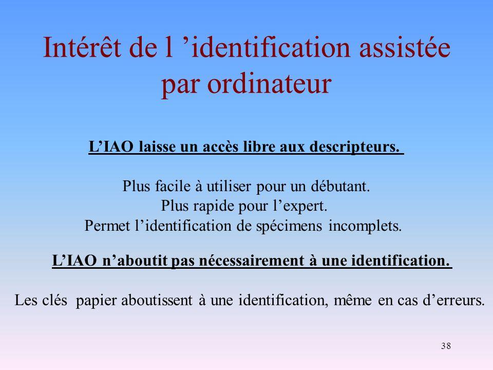 38 Intérêt de l identification assistée par ordinateur LIAO laisse un accès libre aux descripteurs. Plus facile à utiliser pour un débutant. Plus rapi