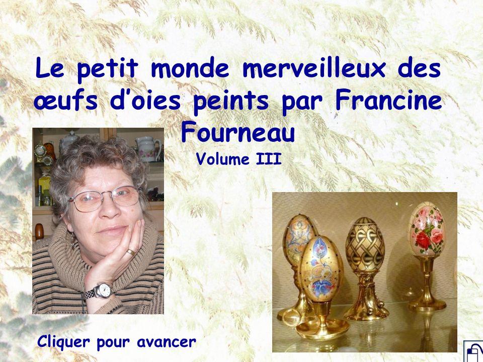 Pour ceux qui ont déjà eu sous les yeux les deux premiers diaporamas consacrés aux œufs peints par Francine Fourneau, ceci constitue simplement la suite des précédents.