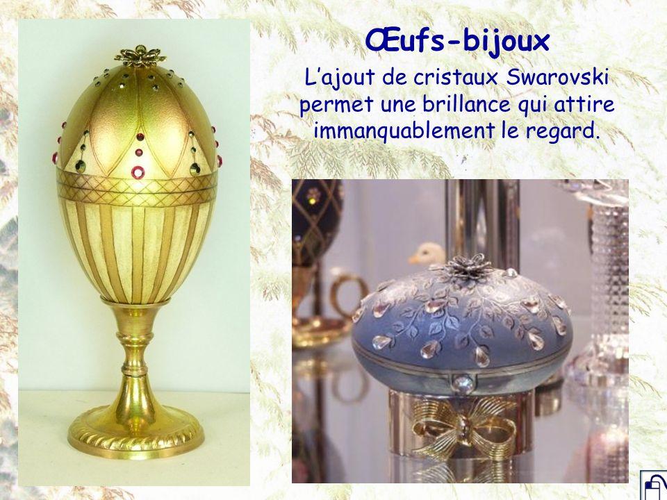 Œufs-bijoux Lajout de cristaux Swarovski permet une brillance qui attire immanquablement le regard.