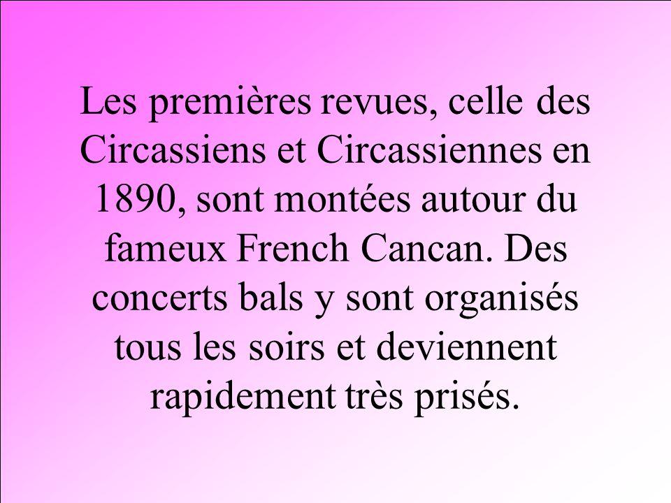 Les premières revues, celle des Circassiens et Circassiennes en 1890, sont montées autour du fameux French Cancan.