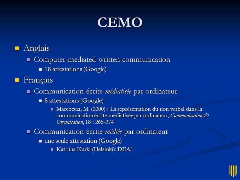 CEMO Anglais Anglais Computer-mediated written communication Computer-mediated written communication 18 attestations (Google) 18 attestations (Google)